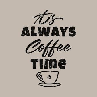 É sempre tipografia de slogan de cotação de hora do café