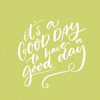 É um bom dia para ter um bom dia. manhã inspiradora dizendo para mídias sociais e cartazes motivacionais. citação de vetor.
