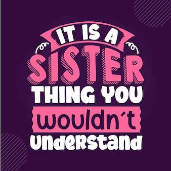 É uma coisa irmã que você não entenderia design de vetor de letras premium irmã
