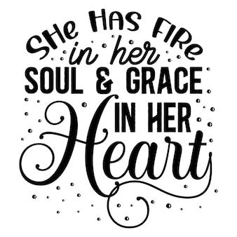 Ela tem fogo em sua alma, graça em seu coração, letras premium vector design