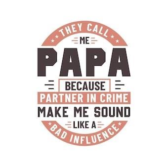 Eles me chamam de papai porque parceiro no crime me faz parecer uma má influência