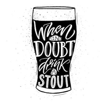 Em caso de dúvida, beba uma cerveja robusta com uma frase engraçada com letras de mão para bares de pubs e design de camisetas