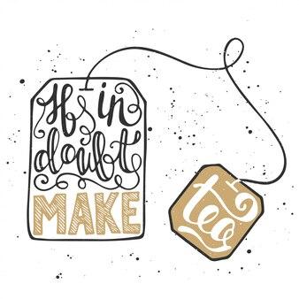 Em caso de dúvida, faça chá. lettering em saquinho de chá