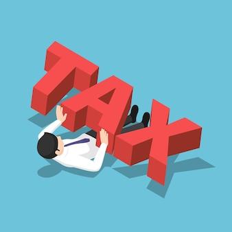 Empresário isométrico 3d plano esmagado sob a palavra grande imposto. conceito de dívida de negócios.