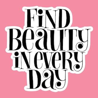 Encontre a beleza em todos os dias citação de letras desenhadas à mão para centro de bem-estar e spa