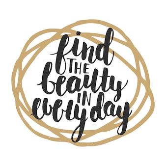 Encontre a beleza em todos os dias, letras de mão.