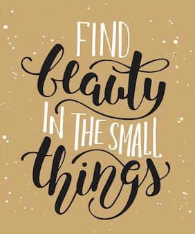 Encontre beleza nas pequenas coisas, caligrafia