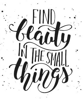 Encontre beleza nas pequenas coisas, letras modernas.