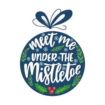 Encontre-me sob o visco. enfeite de natal com letras e elementos decorativos de design.