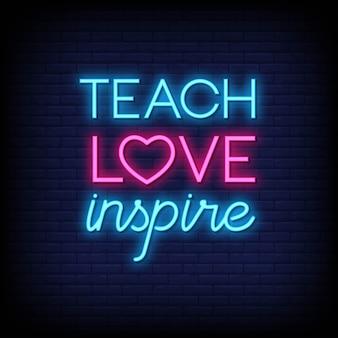 Ensinar o amor inspirar sinais de néon estilo texto