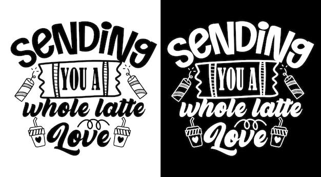 Enviando a você um café com leite completo, amor, café, citações, letras desenhadas à mão