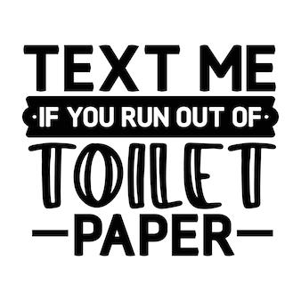 Envie uma mensagem de texto se você ficar sem papel higiênico elemento de tipografia exclusivo design de vetor premium