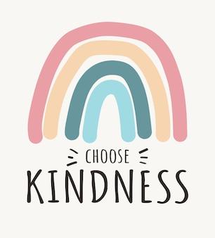 Escolha a bondade colorfull rainbowseja o estilo boêmio gentil para impressões, cartões, cartazes, aparel, etc.