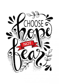 Escolha esperança, não medo.