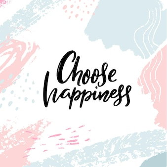 Escolha felicidade. slogan inspirador e positivo, citação motivacional. escove a caligrafia em fundo pastel de traços abstratos.