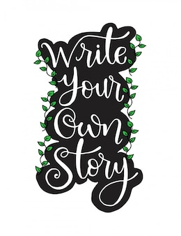 Escreva sua própria história, mão lettering inscrição, motivação e inspiração citação positiva