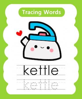 Escrever palavras práticas: alfabeto rastreamento k - chaleira