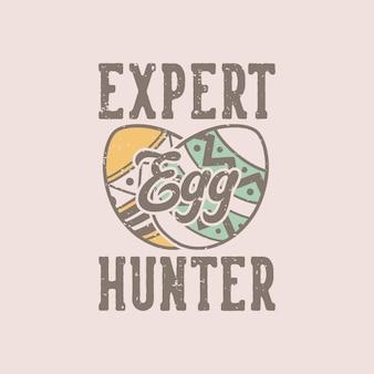 Especialista em tipografia slogan vintage caçador de ovos para design de camisetas