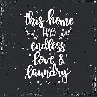 Esta casa tem amor e lavanderia sem fim cartaz de tipografia desenhada à mão. frase manuscrita conceitual