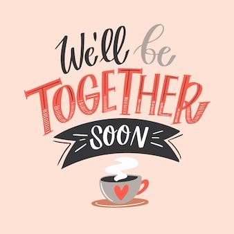 Estaremos juntos em breve