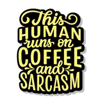 Este humano funciona com café e sarcasmo. letras à mão
