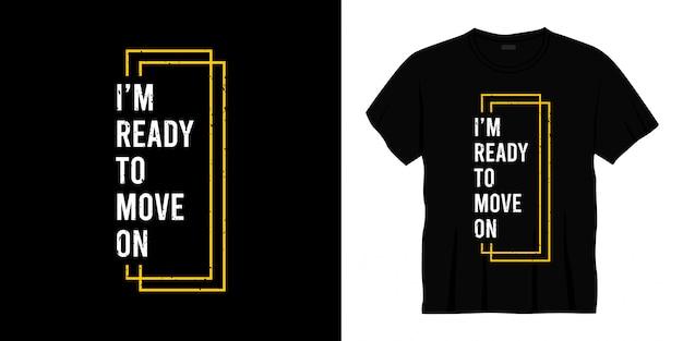Estou pronto para seguir em frente no design de t-shirt de tipografia