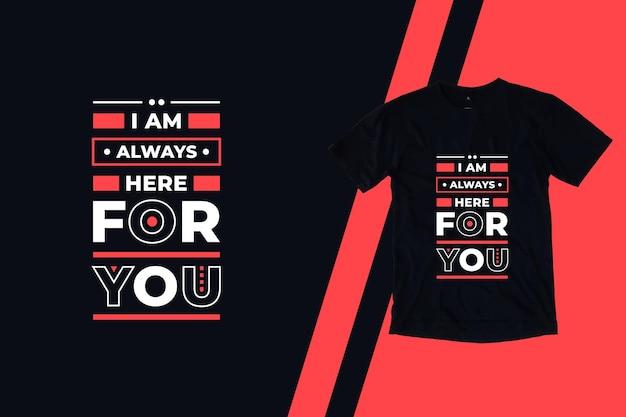 Estou sempre aqui para você design de camisetas de citações modernas