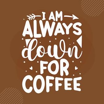Estou sempre pronto para café design de citações de café premium vector