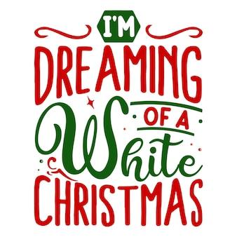 Estou sonhando com um natal branco letras premium vector design