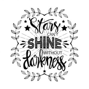 Estrelas não podem brilhar sem escuridão. citação motivacional.