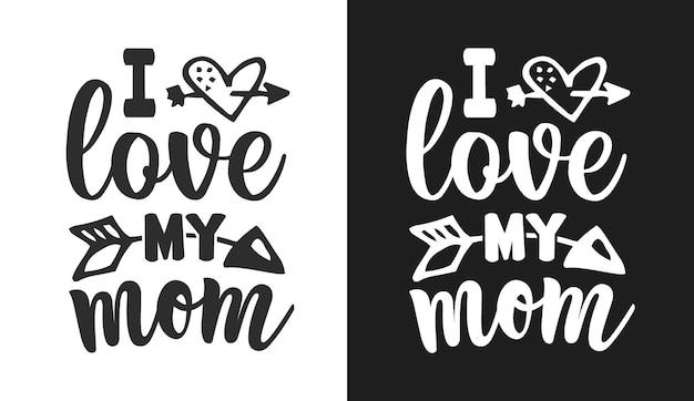 Eu amo minha mãe citações de tipografia, camisetas e mercadorias