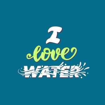 Eu amo o cartaz de letras de água.