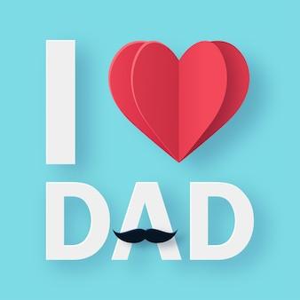 Eu amo o pôster de tipografia do papai com coração e bigode. feliz dia dos pais fundo. arte em papel 3d.