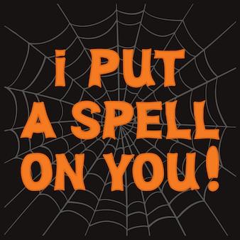 Eu coloquei um feitiço em você letras laranja com teia de aranha cinza