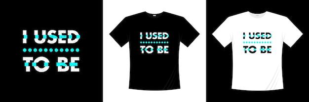 Eu costumava ser design de t-shirt de tipografia. roupas, camisetas da moda
