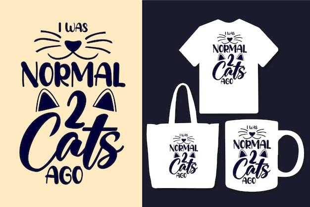 Eu era normal 2 gatos atrás citações de tipografia