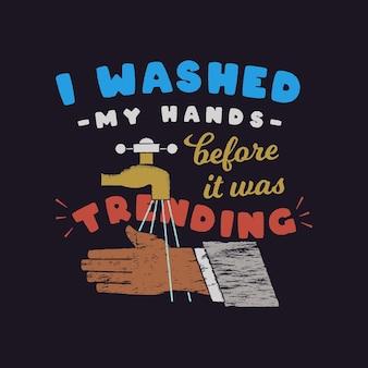 Eu lavei minhas mãos antes que se tornasse um design popular com torneira e mãos