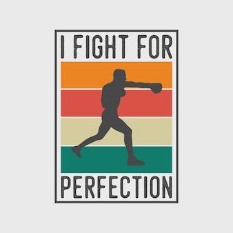 Eu luto pela perfeição tipografia vintage boxe ilustração de design de camiseta