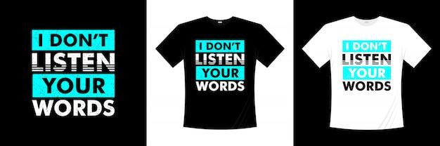 Eu não escuto seu design de t-shirt de tipografia de palavras