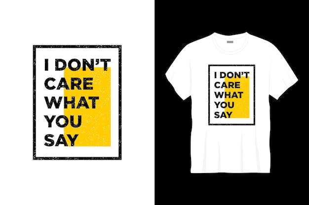 Eu não me importo com o que você diz, tipografia design de camisetas
