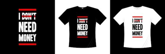 Eu não preciso de dinheiro, tipografia, design de camisetas