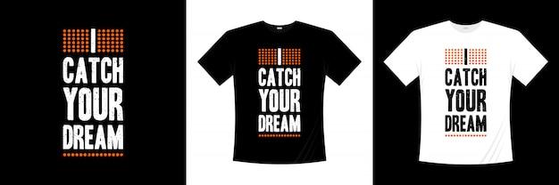 Eu pego seu design de camiseta de tipografia de sonho