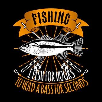 Eu pesco por hora para segurar um baixo por segundos. slogan de pesca bom para cartaz.