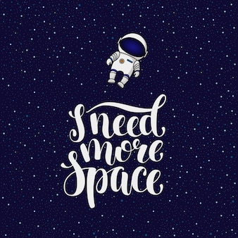 Eu preciso de mais espaço, slogan introvertido com astronauta voando para o espaço infinito