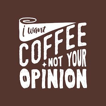 Eu quero café, não sua opinião, citações motivacionais de tipografia