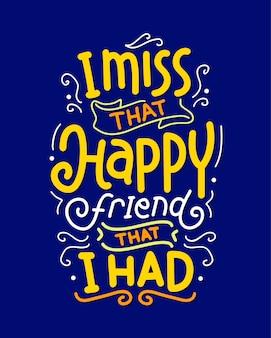 Eu sinto falta daquele amigo feliz que eu tive lettering citação