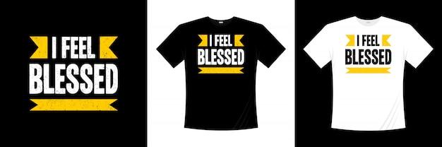 Eu sinto o design abençoado da t-shirt da tipografia