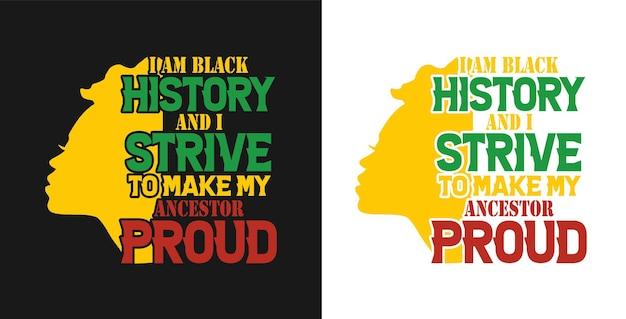 Eu sou a história dos negros e me esforço para fazer meu antepassado orgulhoso da história dos negros citar