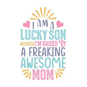 Eu sou um filho de sorte porque fui criado por uma mãe incrível. projeto de letras do dia das mães.