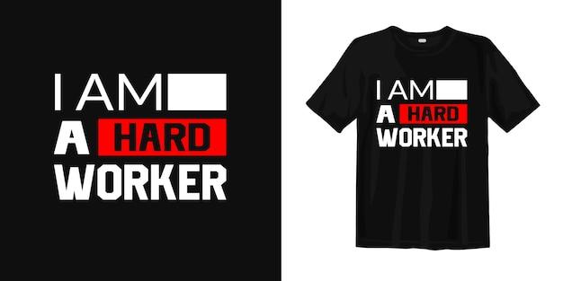 Eu sou um trabalhador esforçado. t-shirt design citações inspiradas sobre trabalhar duro